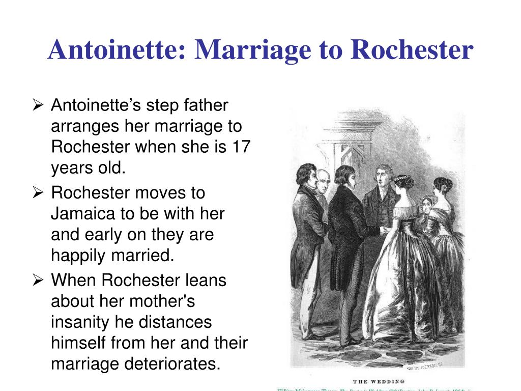 Antoinette's step father arranges her marriage to Rochester when she is 17 years old.