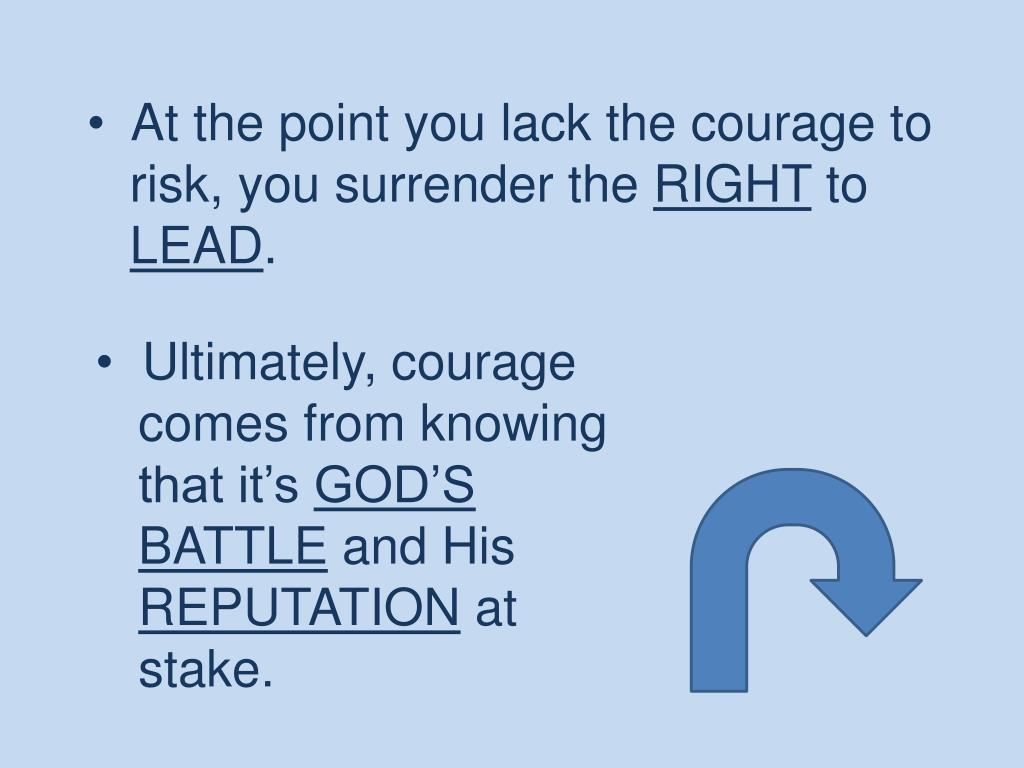At the point you lack the courage to