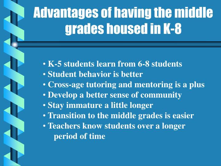 Advantages of having the middle grades housed in K-8