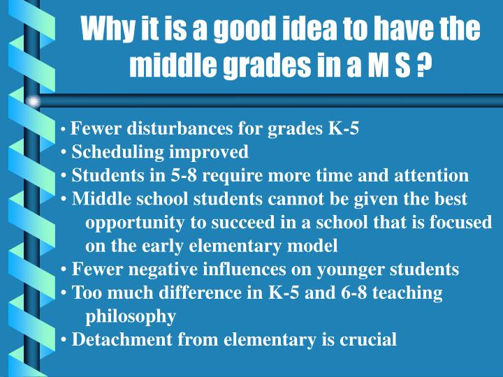 Why it is a good idea to have the middle grades in a M S ?