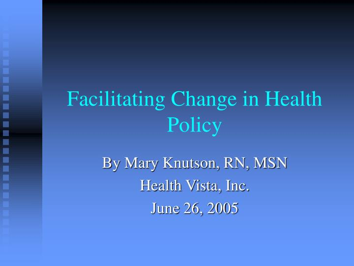Facilitating change in health policy