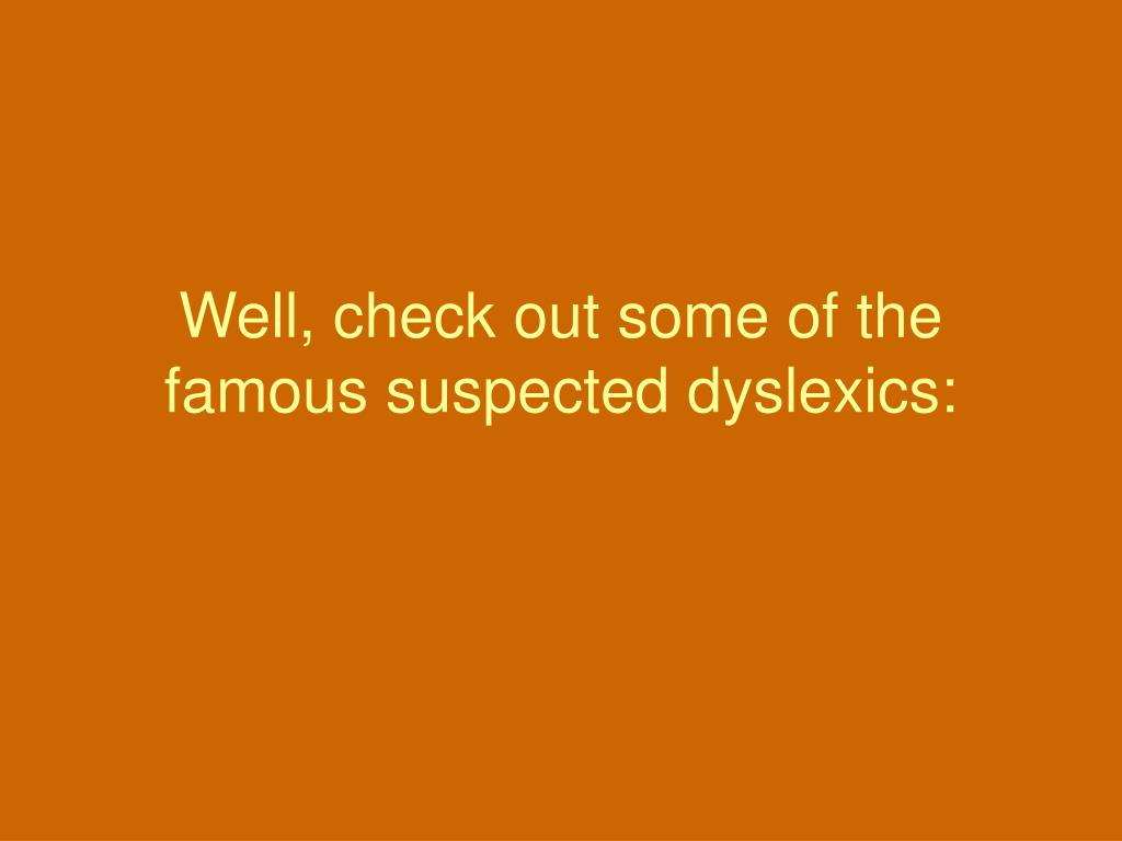 Well, check out some of the famous suspected dyslexics: