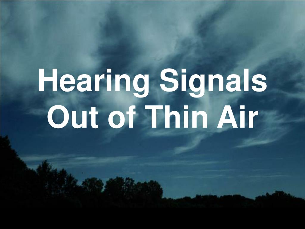 Hearing Signals Out of Thin Air