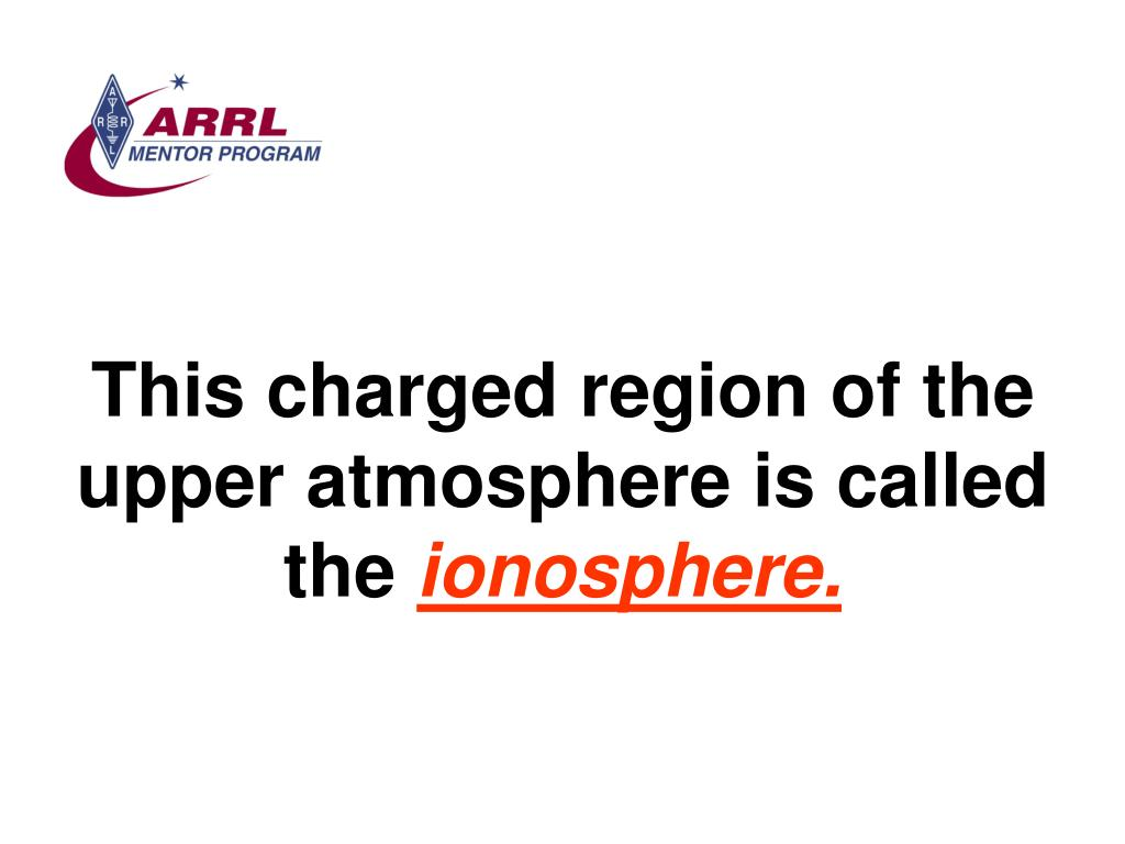 This charged region of the upper atmosphere is called the