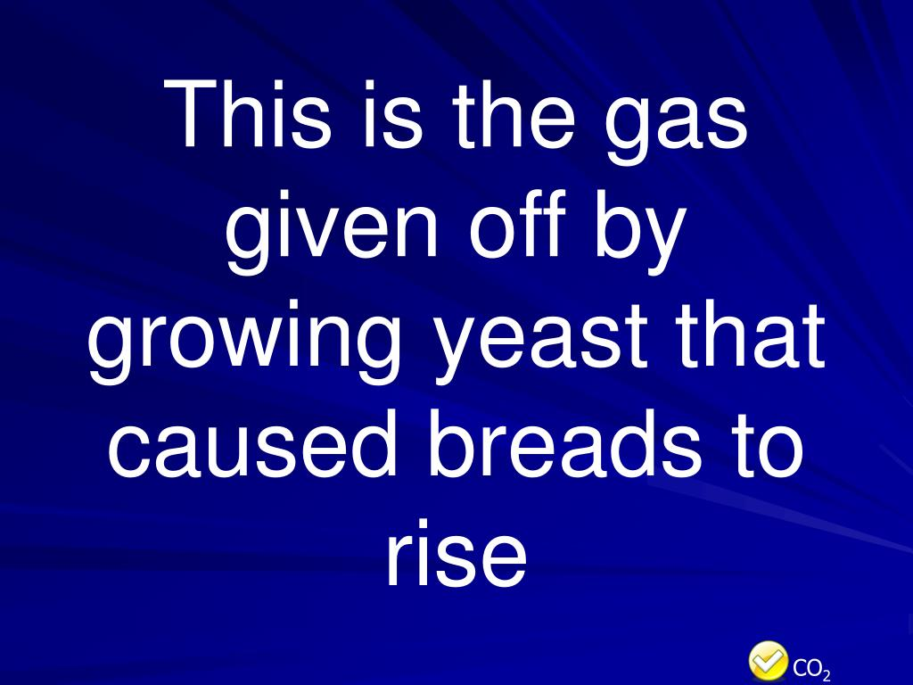 This is the gas given off by growing yeast that caused breads to rise