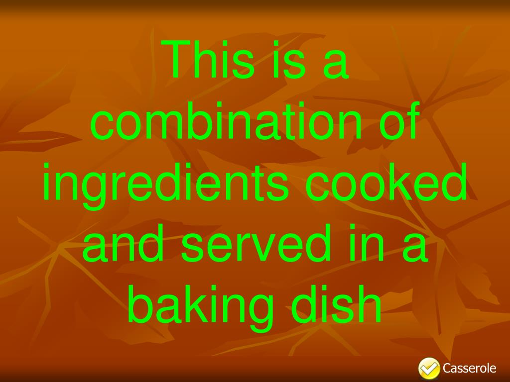 This is a combination of ingredients cooked and served in a baking dish