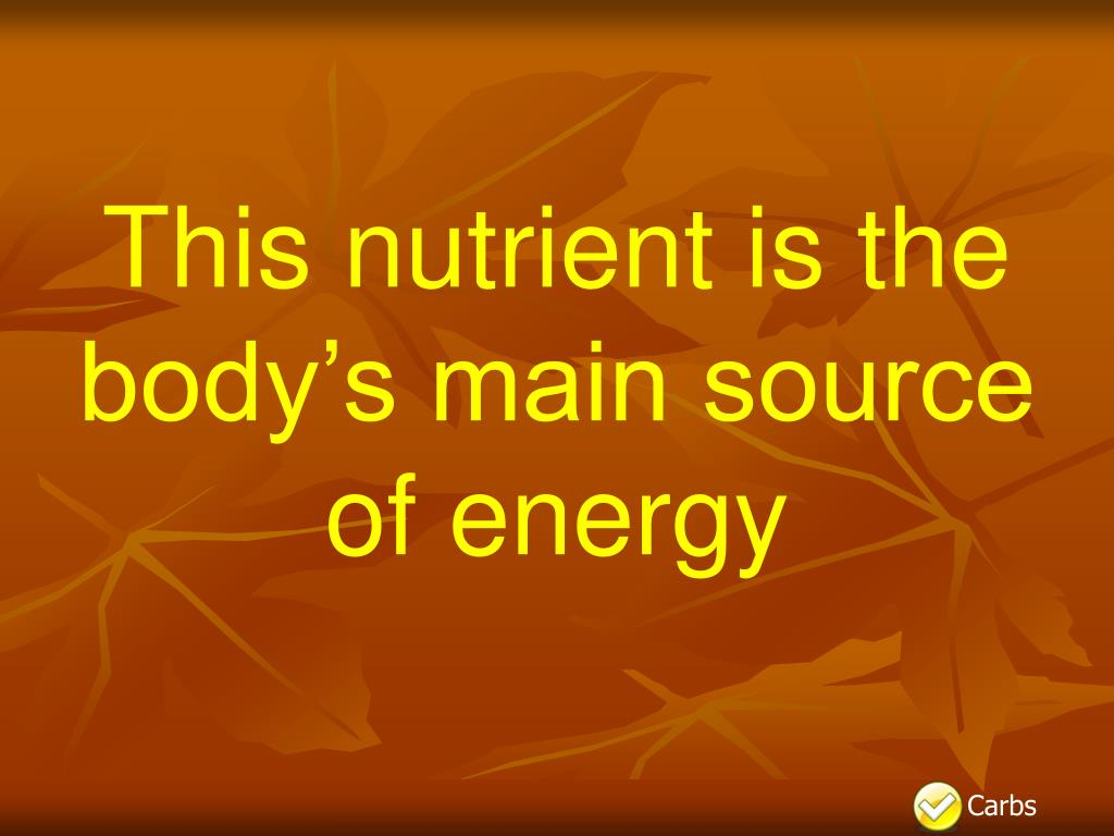 This nutrient is the body's main source of energy