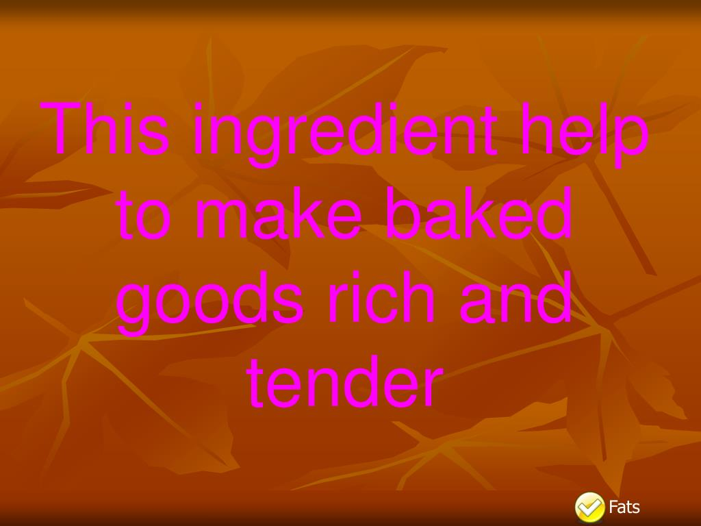 This ingredient help to make baked goods rich and tender