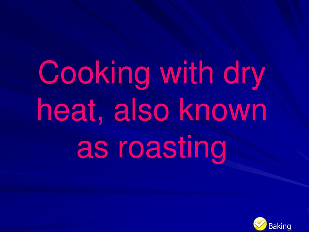 Cooking with dry heat, also known as roasting