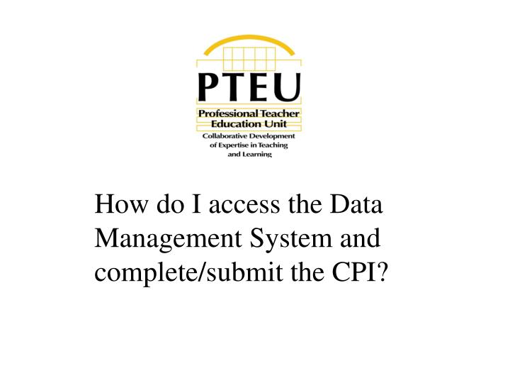 How do I access the Data Management System and complete/submit the CPI?