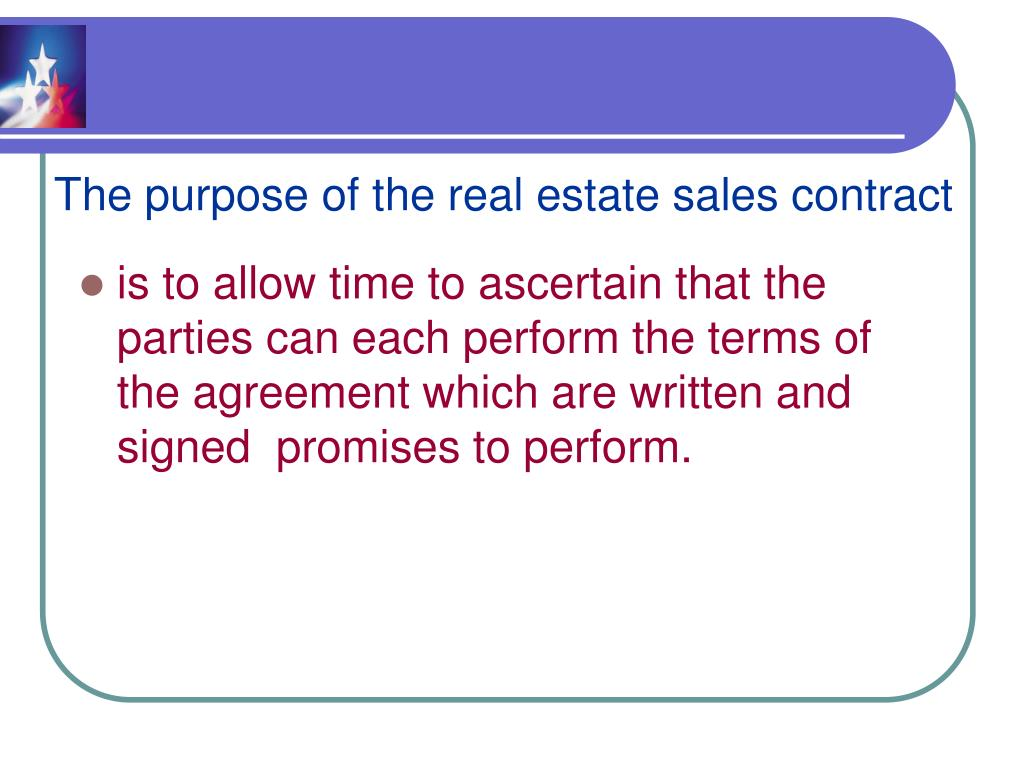 The purpose of the real estate sales contract