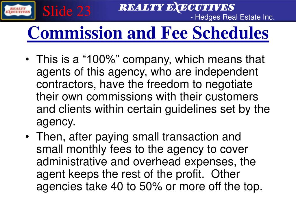 "This is a ""100%"" company, which means that agents of this agency, who are independent contractors, have the freedom to negotiate their own commissions with their customers and clients within certain guidelines set by the agency."
