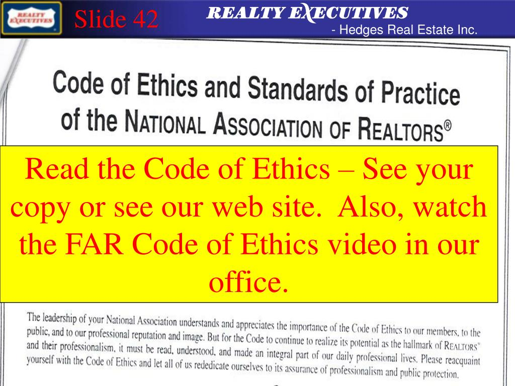 Read the Code of Ethics – See your copy or see our web site.  Also, watch the FAR Code of Ethics video in our office.