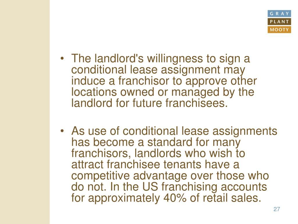 The landlord's willingness to sign a conditional lease assignment may induce a franchisor to approve other locations owned or managed by the landlord for future franchisees.