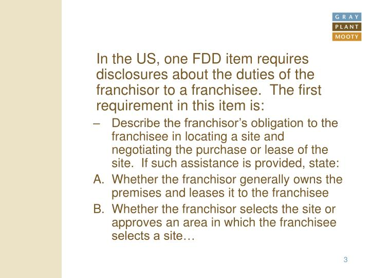 In the US, one FDD item requires disclosures about the duties of the franchisor to a franchisee.  T...