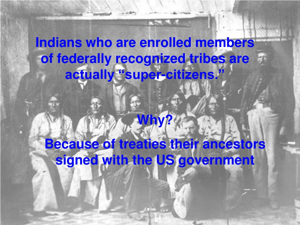 "Indians who are enrolled members of federally recognized tribes are actually ""super-citizens."""
