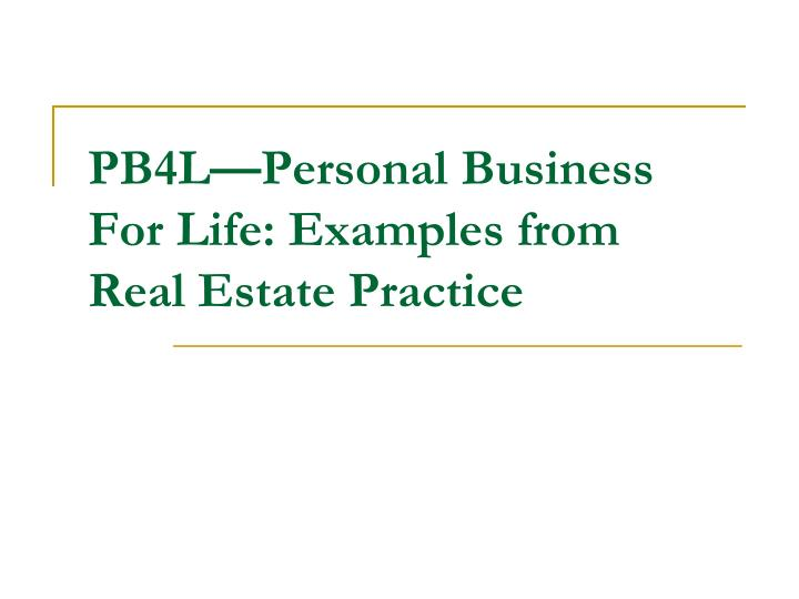 Pb4l personal business for life examples from real estate practice l.jpg