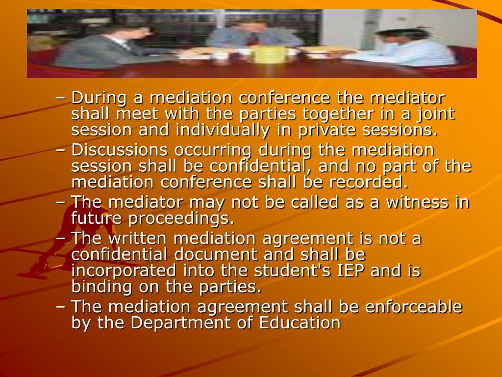 During a mediation conference the mediator shall meet with the parties together in a joint session and individually in private sessions.