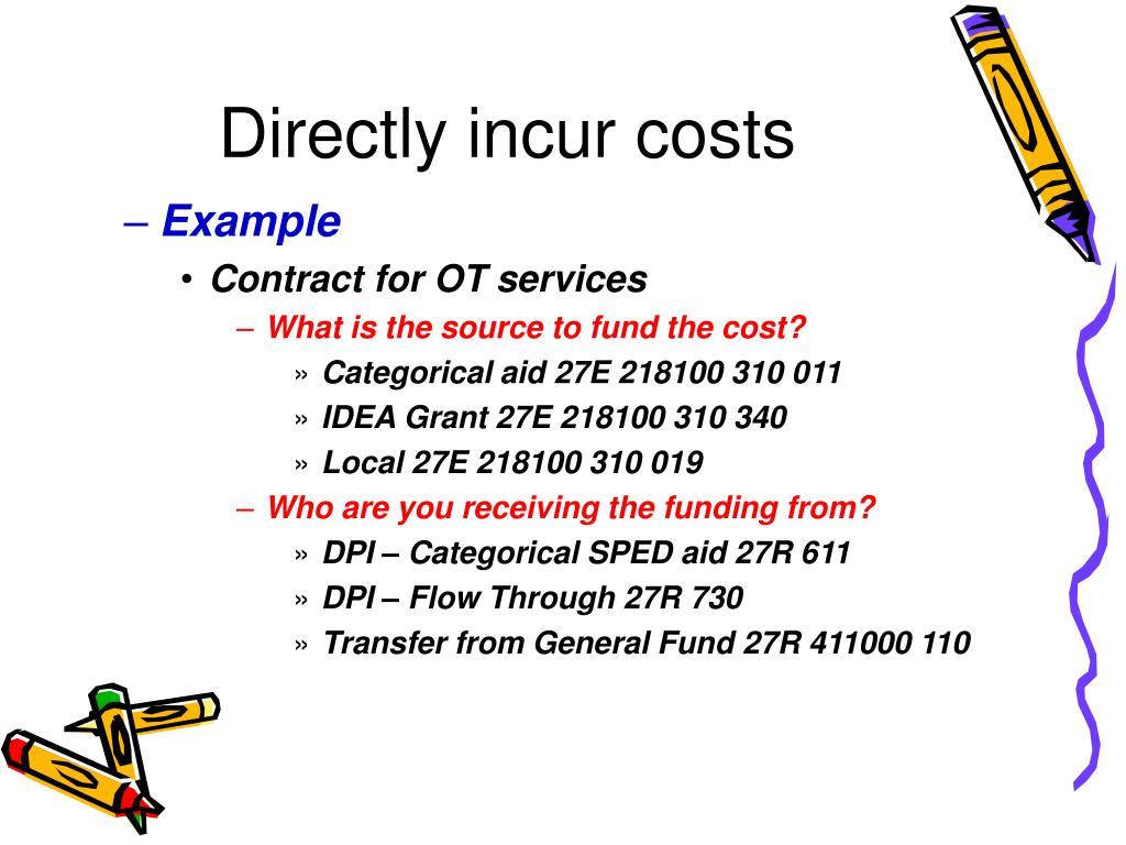 Directly incur costs