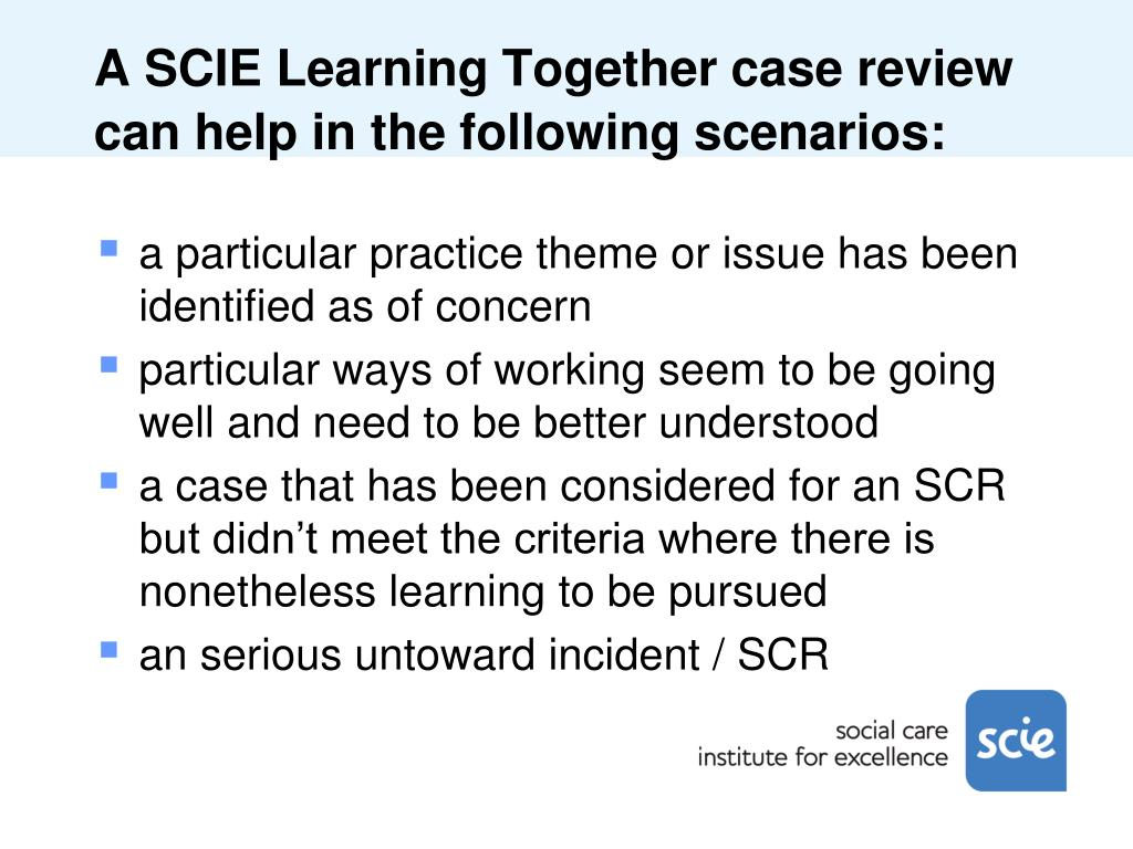 A SCIE Learning Together case review can help in the following scenarios:
