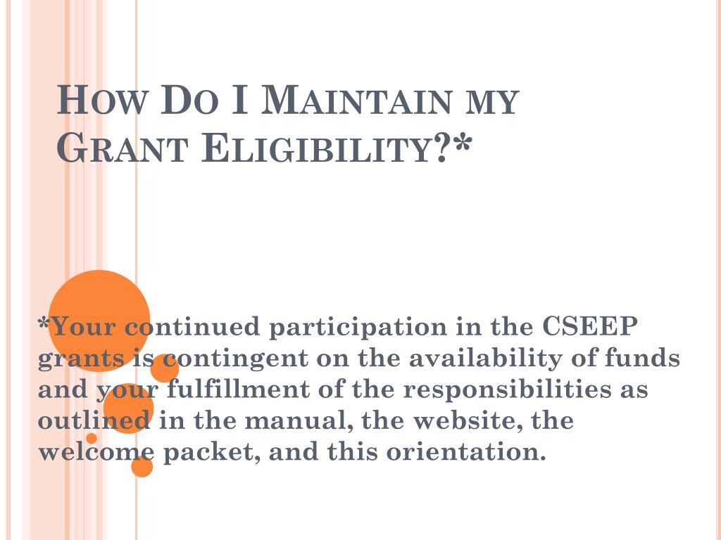 How Do I Maintain my Grant Eligibility?*