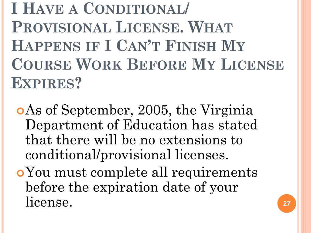 I Have a Conditional/ Provisional License. What Happens if I Can't Finish My Course Work Before My License Expires?