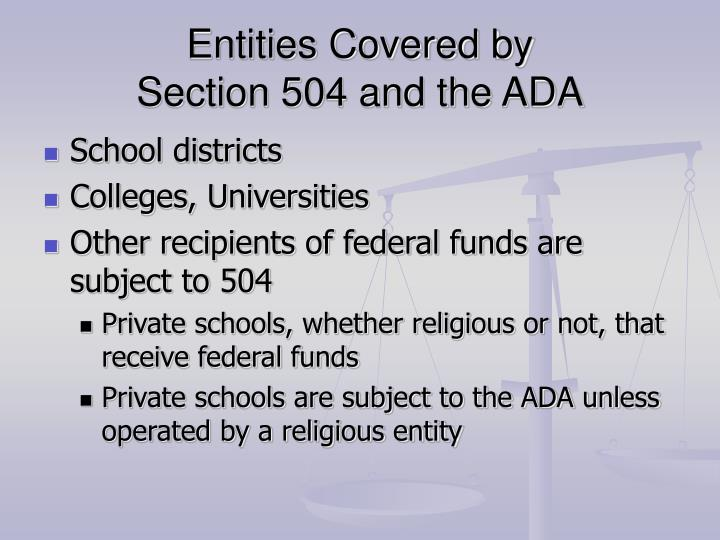 Entities covered by section 504 and the ada