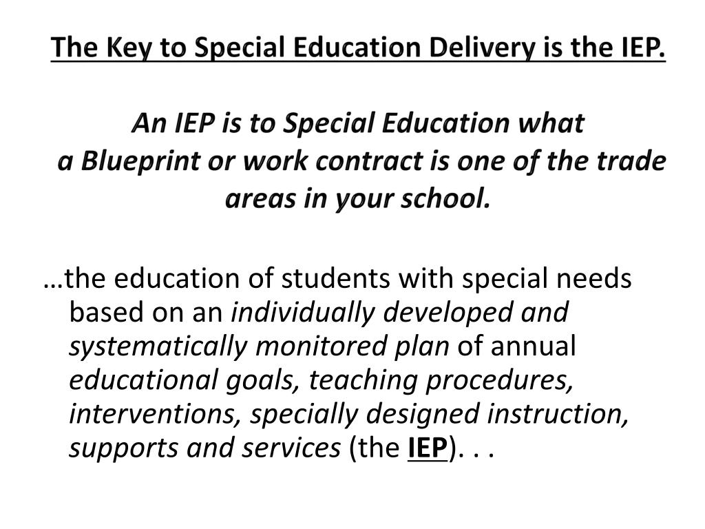 The Key to Special Education Delivery is the IEP.