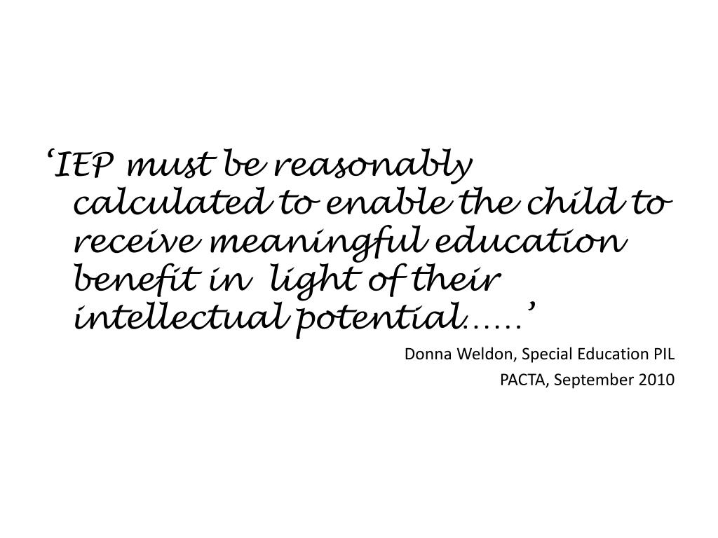 'IEP must be reasonably calculated to enable the child to receive meaningful education benefit in  light of their intellectual potential……'