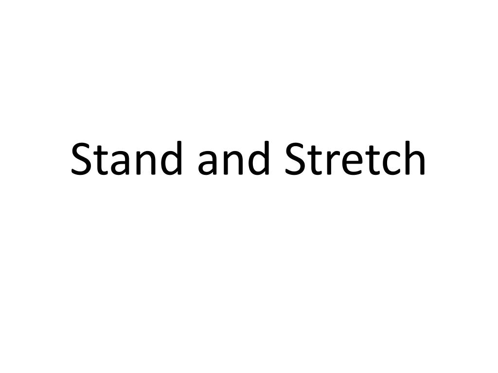Stand and Stretch