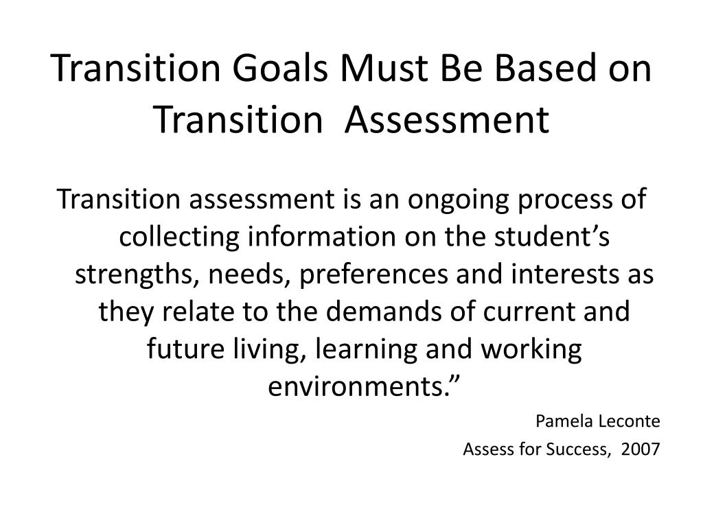 Transition Goals Must Be Based on Transition  Assessment