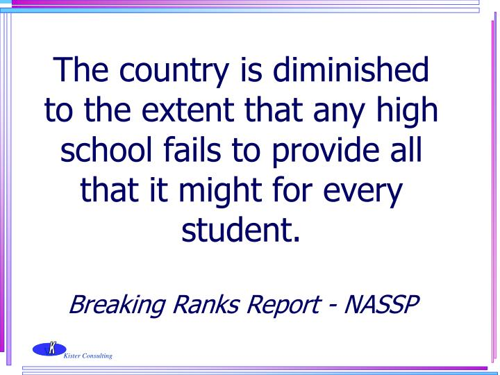 The country is diminished to the extent that any high school fails to provide all that it might for every student.