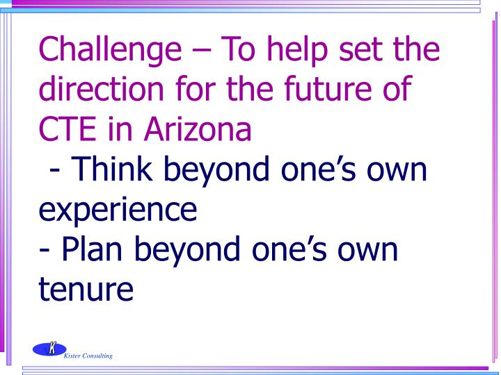 Challenge – To help set the direction for the future of CTE in Arizona