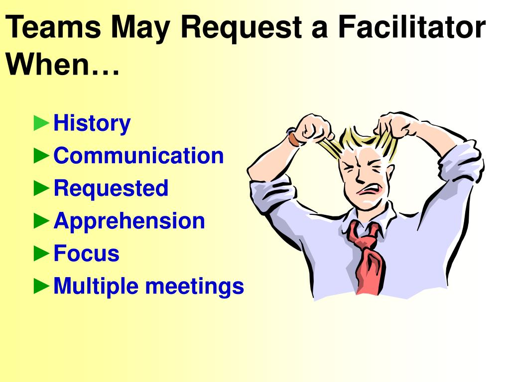 Teams May Request a Facilitator When…