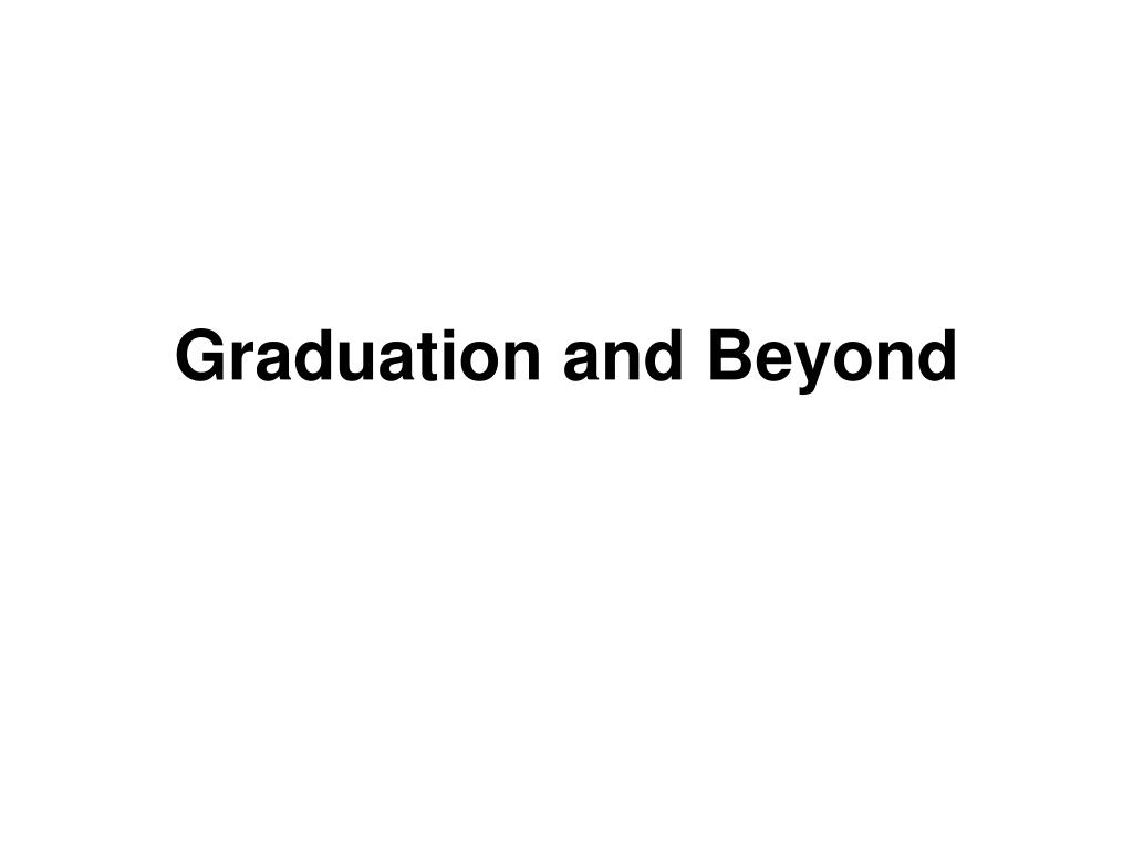Graduation and Beyond