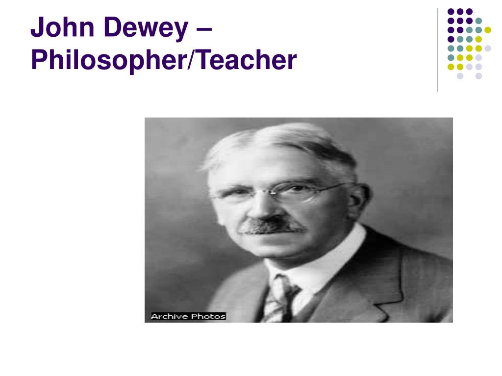 John Dewey – Philosopher/Teacher