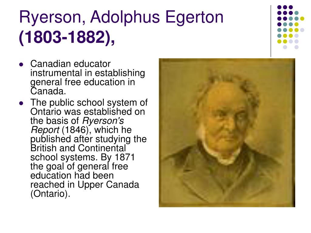 Canadian educator instrumental in establishing general free education in Canada.