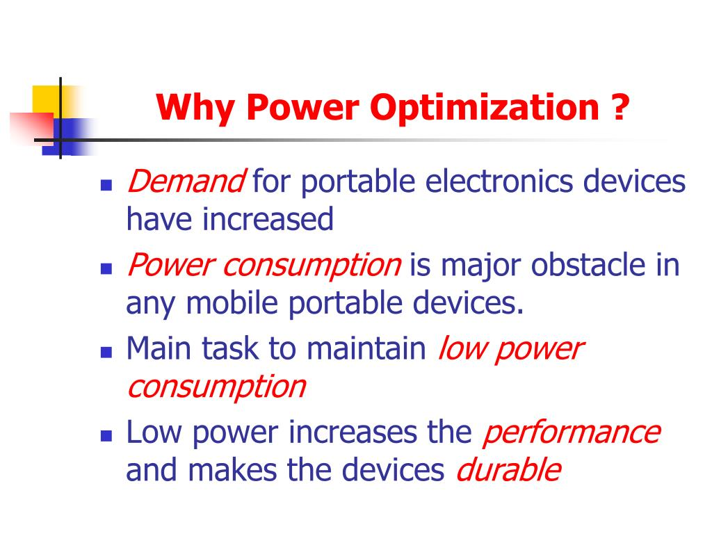 Why Power Optimization ?