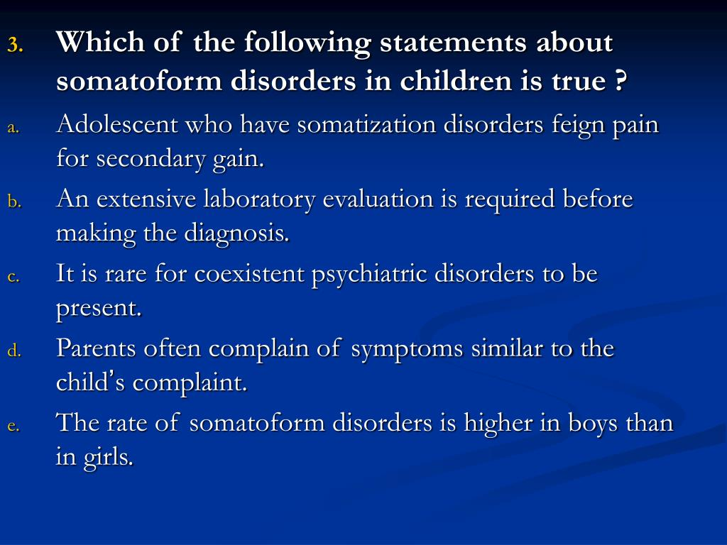Which of the following statements about somatoform disorders in children is true ?