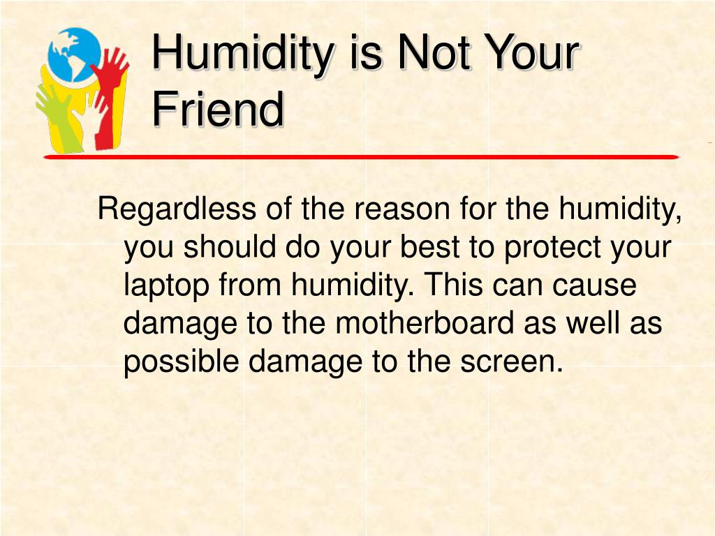 Humidity is Not Your Friend