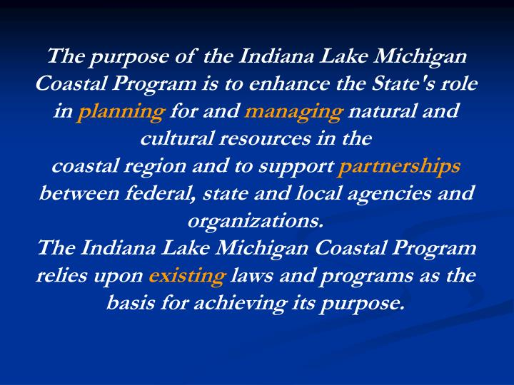 The purpose of the Indiana Lake Michigan Coastal Program is to enhance the State's role in