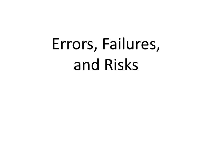 Errors failures and risks l.jpg