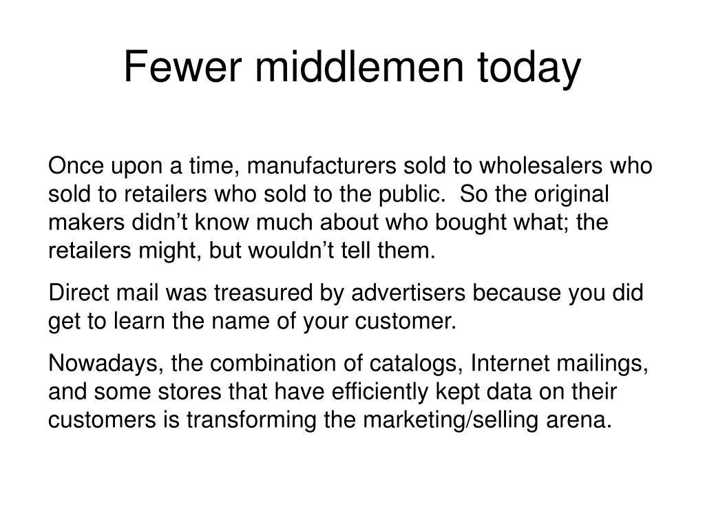 Fewer middlemen today