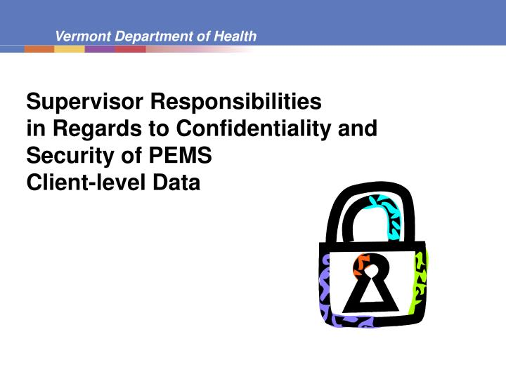 Supervisor responsibilities in regards to confidentiality and security of pems client level data