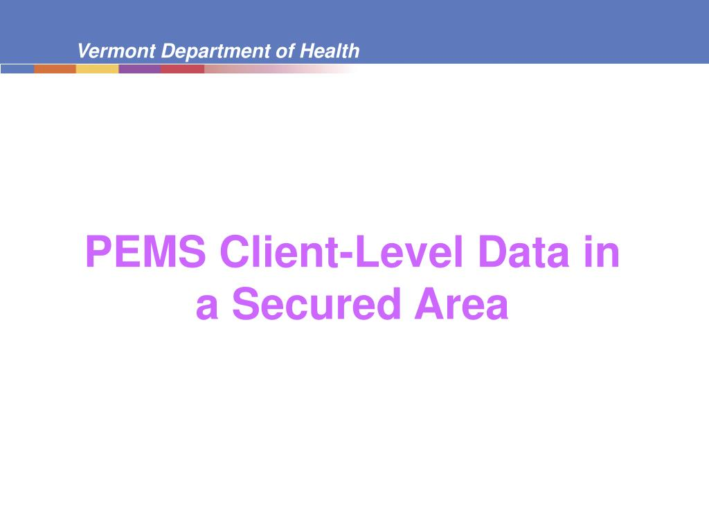 PEMS Client-Level Data in a Secured Area