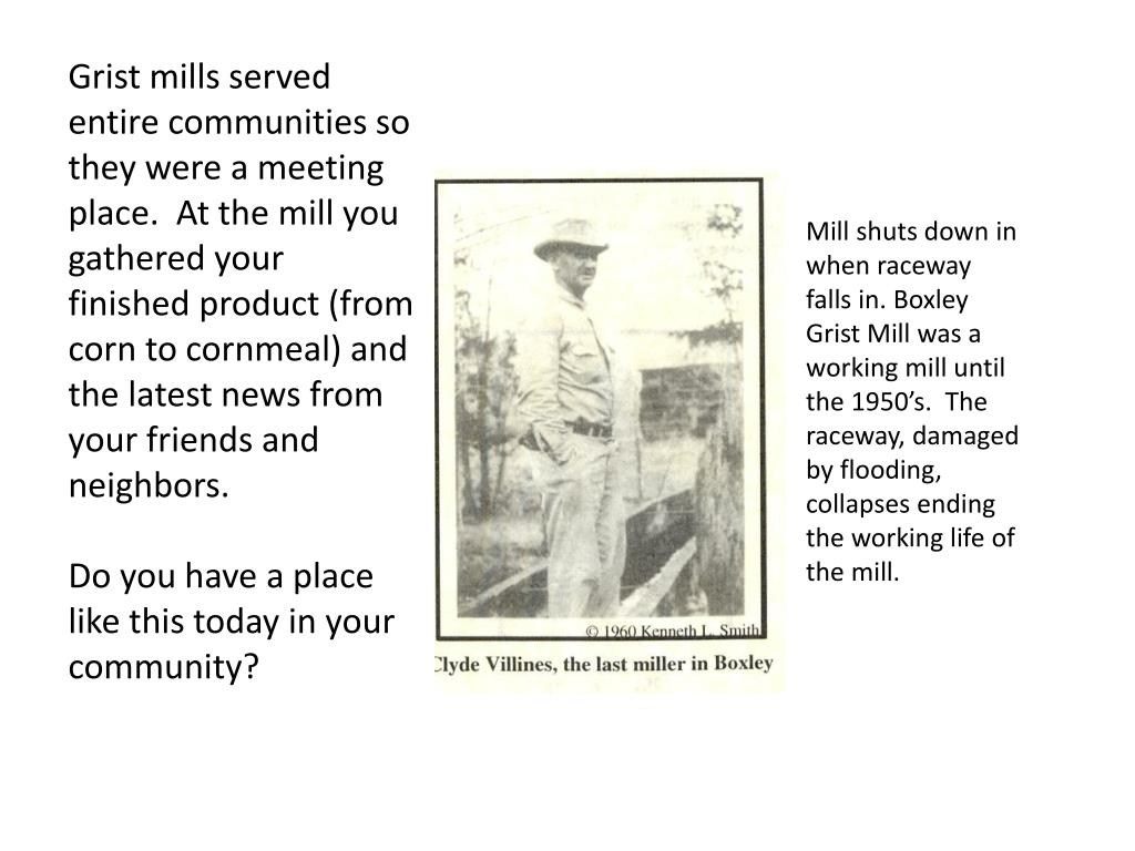 Grist mills served entire communities so they were a