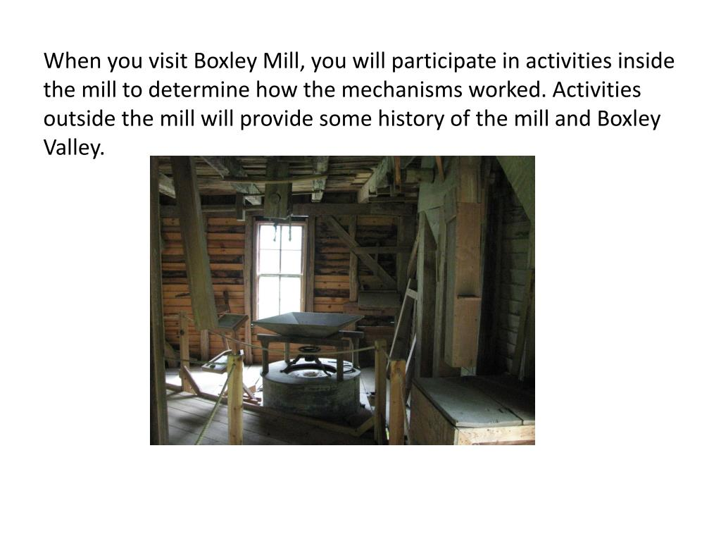 When you visit Boxley Mill, you will participate in activities inside the mill to determine