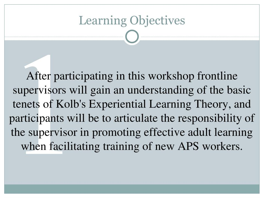 After participating in this workshop frontline supervisors will gain an understanding of the basic tenets of Kolb's Experiential Learning Theory, and participants will be to articulate the responsibility of the supervisor in promoting effective adult learning when facilitating training of new APS workers.