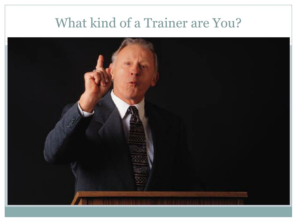 What kind of a Trainer are You?