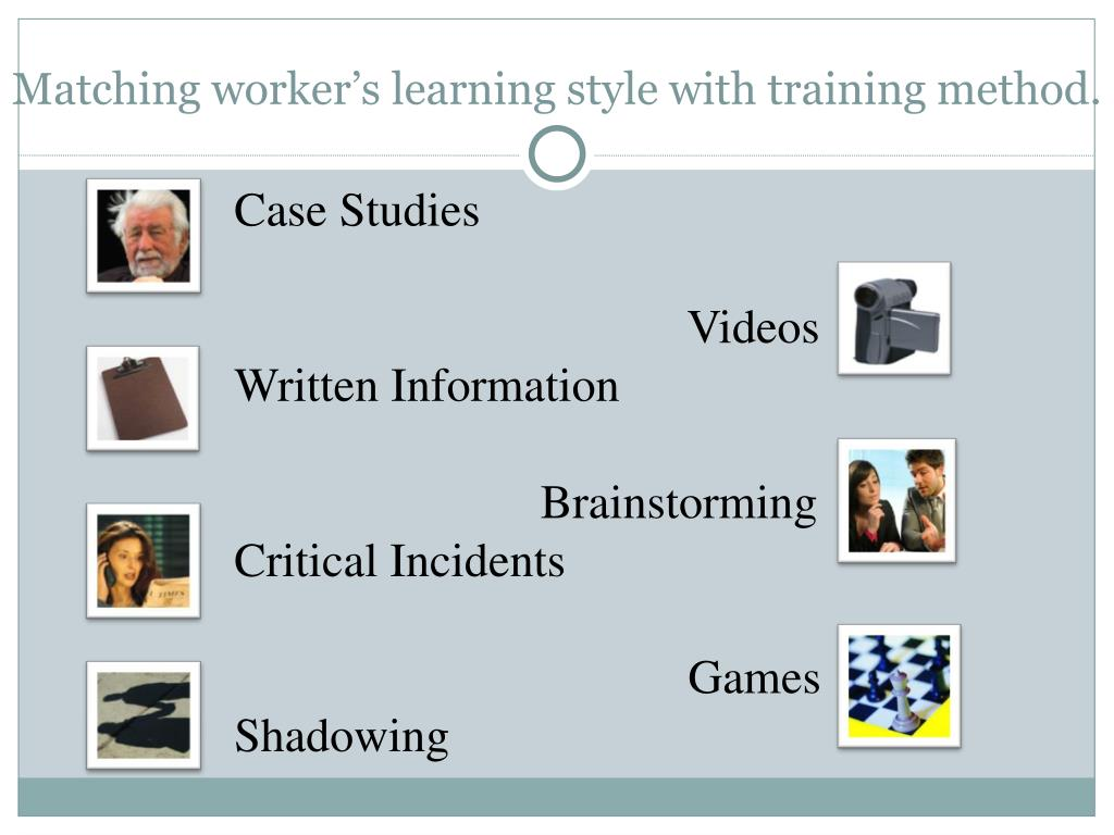 Matching worker's learning style with training method.